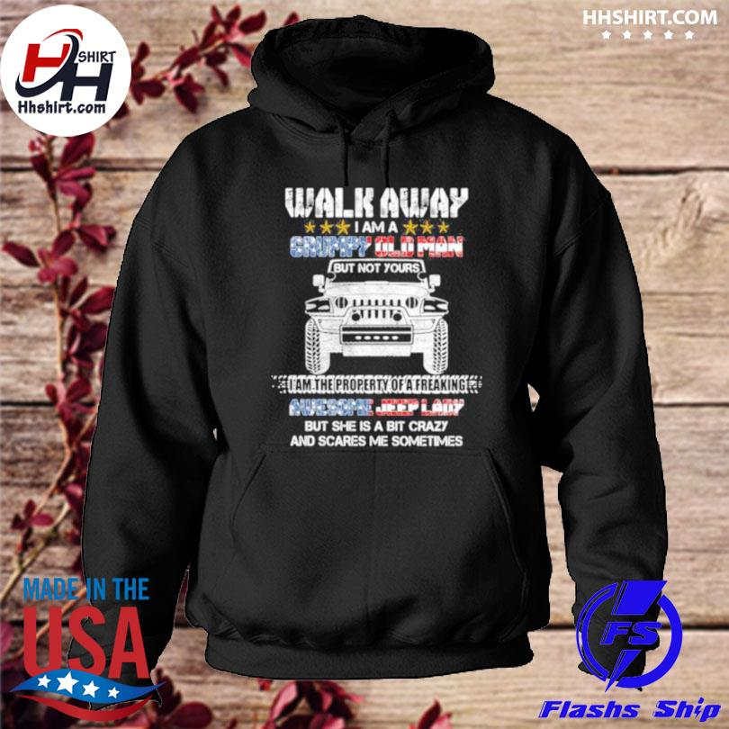 Walk away I am a grumpy old man I am the property of a freaking awesome jeep lady but she is a bit crazy and scares me sometimes hoodie