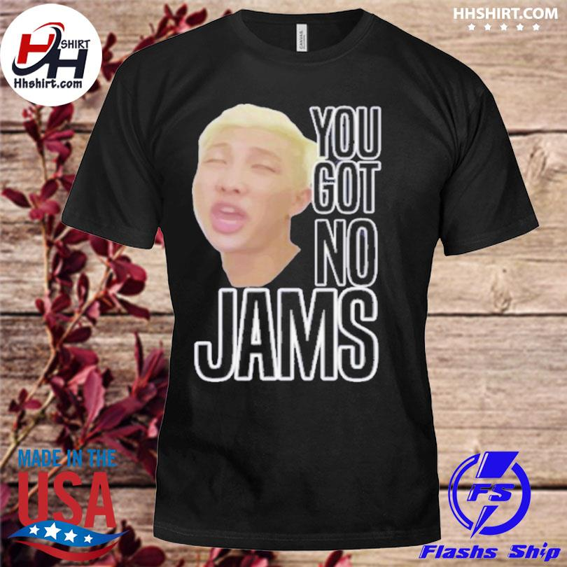 You got no jams shirt bts shirt