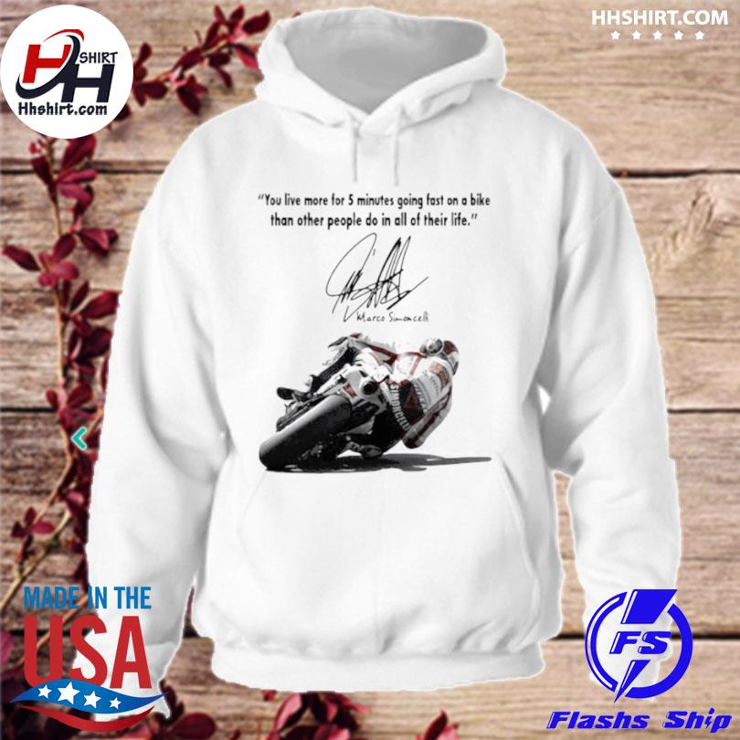 You live more for 5 minutes going fast on a bike than other people do in all of their life simoncelli quote hoodie