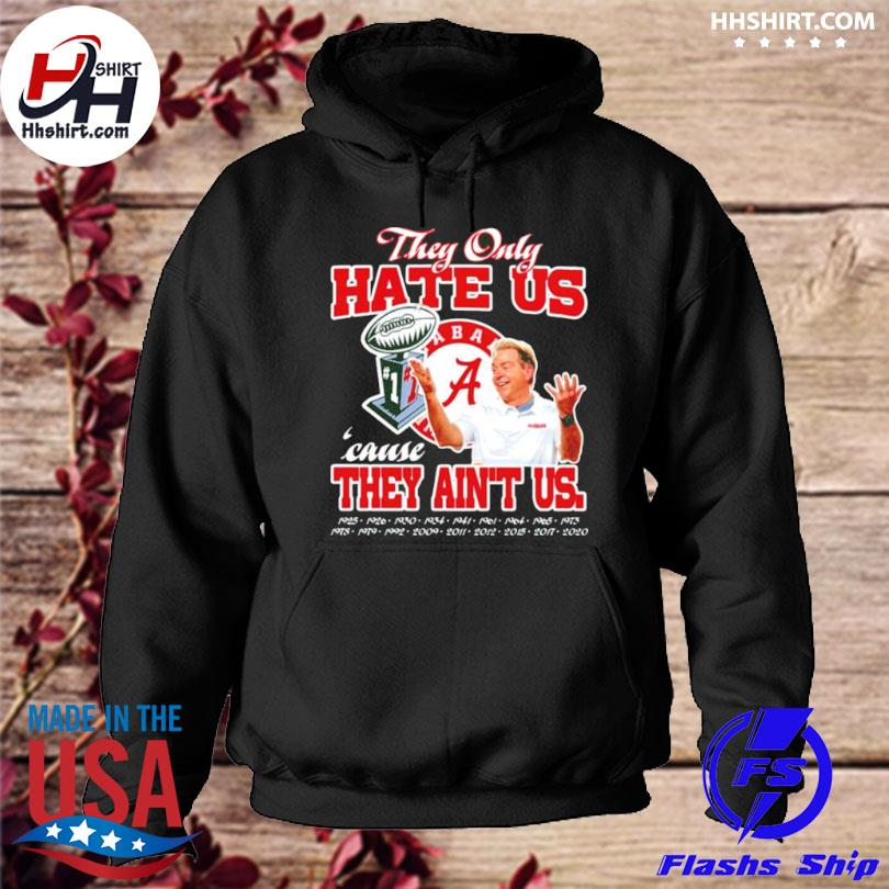 Alabama crimson tide they only hate us cause they aint us hoodie