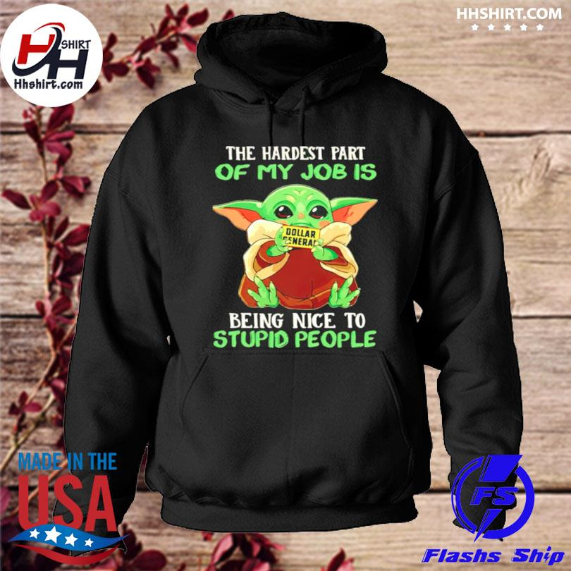 Baby Yoda dollar general the hardest part of my job is being nice to stupid people hoodie