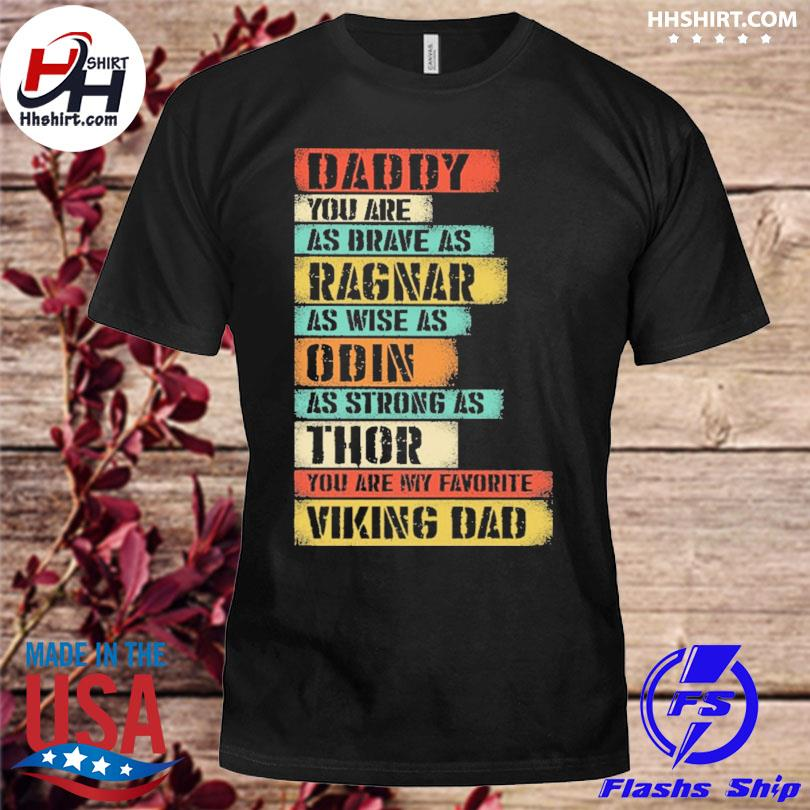 Dad you are as brave as ragnar as wise as odin as strong as thor you are my favorite viking dad shirt