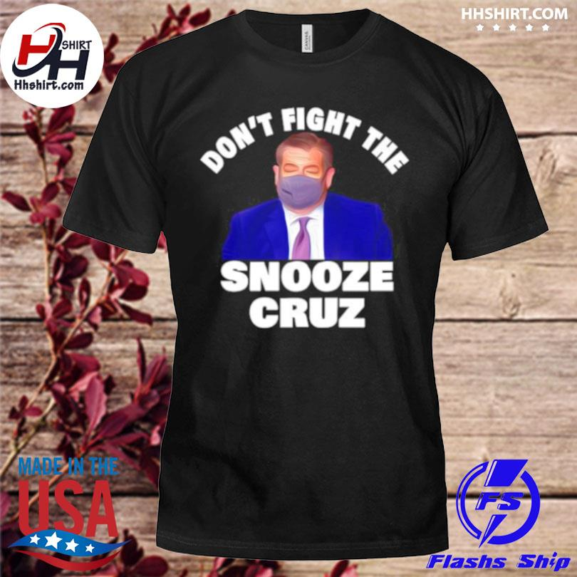 Don't fight the snooze cruz red shirt