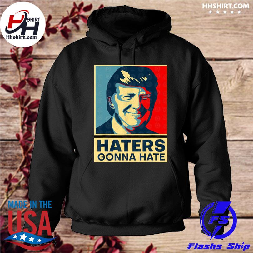 Donald Trump haters gonna hate hoodie