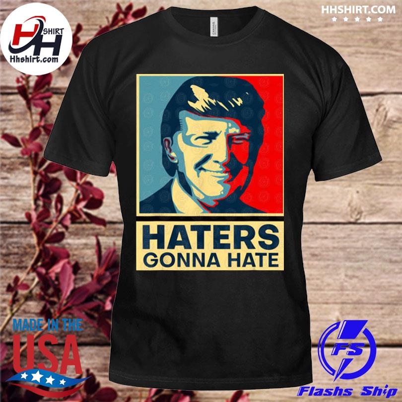 Donald Trump haters gonna hate shirt