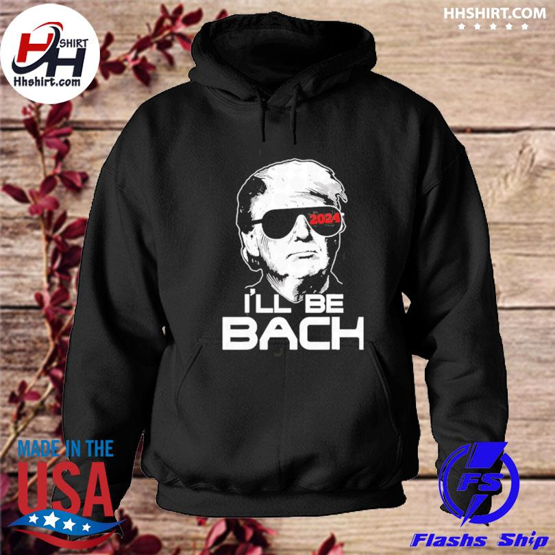 Donald Trump I'll be back 2024 hoodie