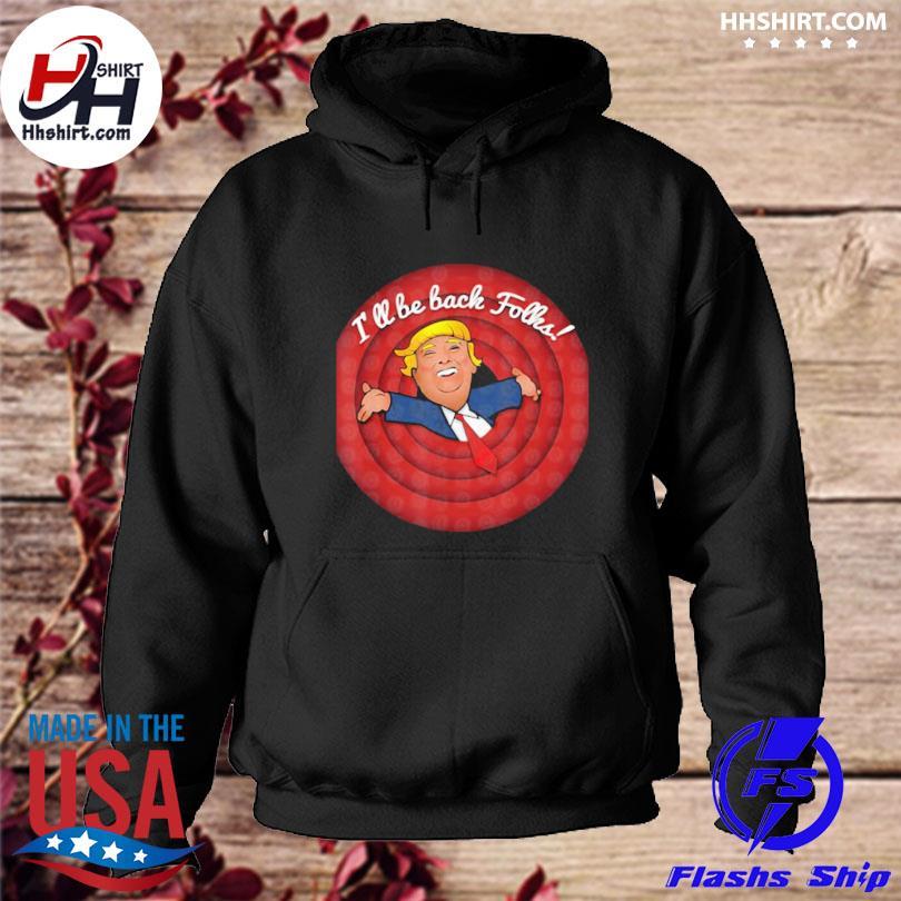 Donald Trump I'll be back folks hoodie