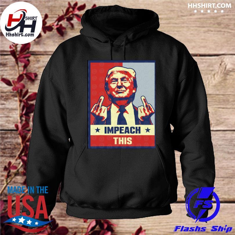 Donald Trump impeach this hoodie