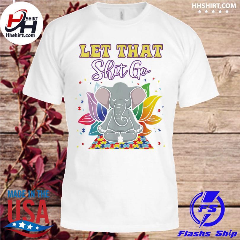 Elephant Yoga Autism let that shit go shirt