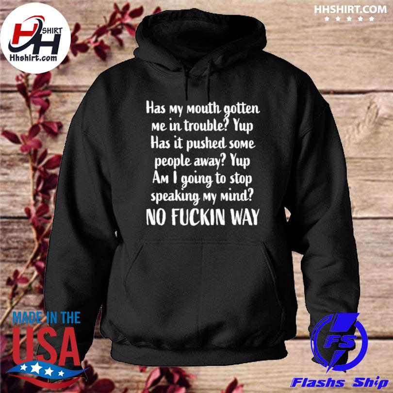 Has my mouth gotten me in trouble yup has it pushed some hoodie
