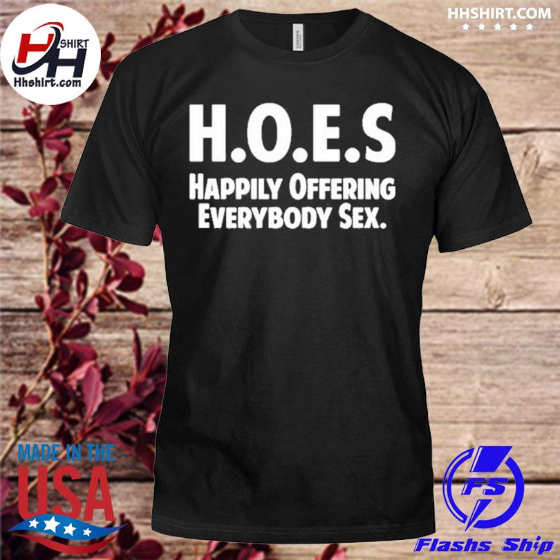 Hoes happily offering everybody sex shirt