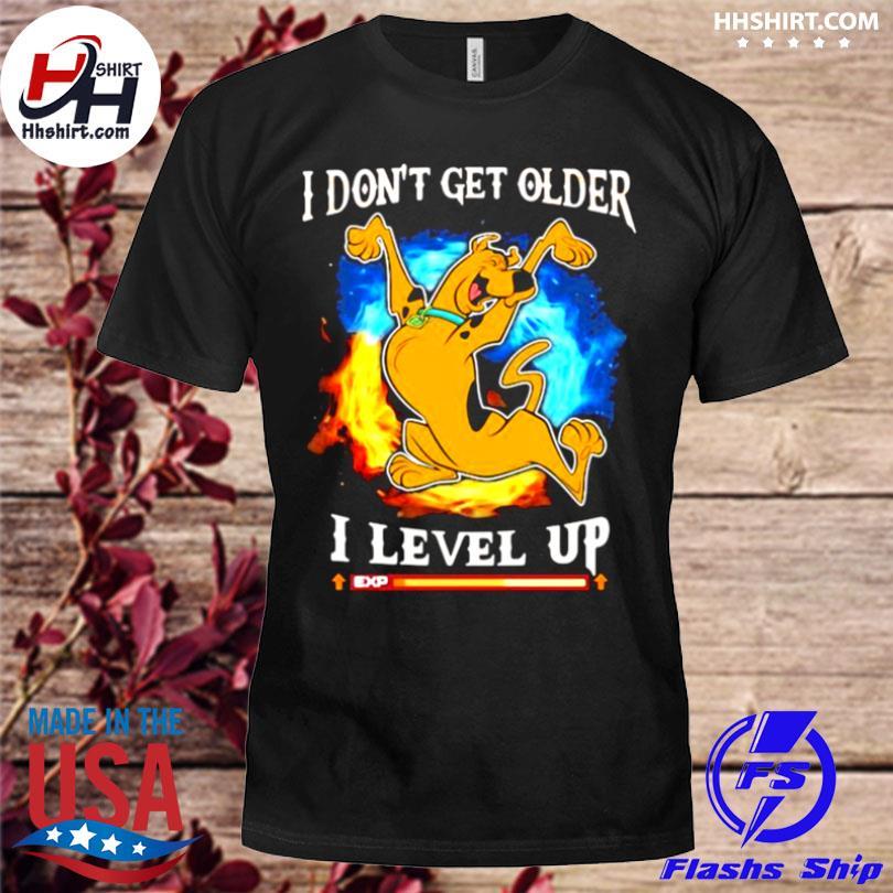 I don't get older I level up scooby doo shirt