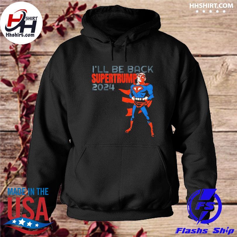 I'll be back SumperTrump 2024 hoodie