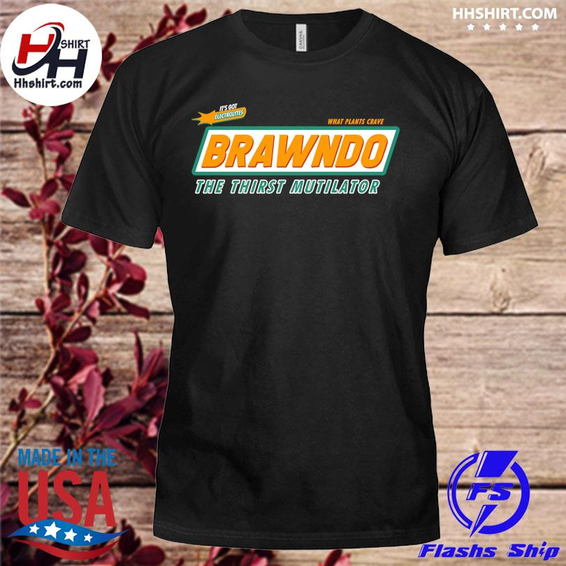 It's got electrolytes what plants crave brawndo the thirst mutilator shirt