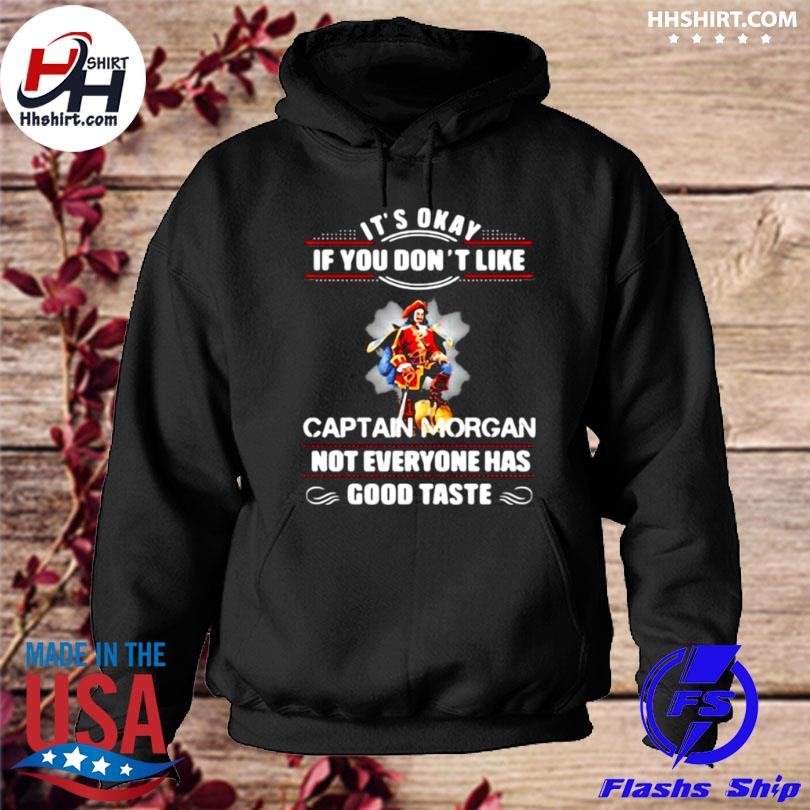 Its okay if you don't like captain morgan not everyone has good taste hoodie