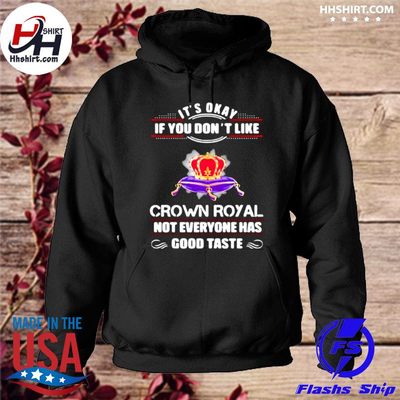 Its okay if you don't like crown royal not everyone has good taste queen hoodie