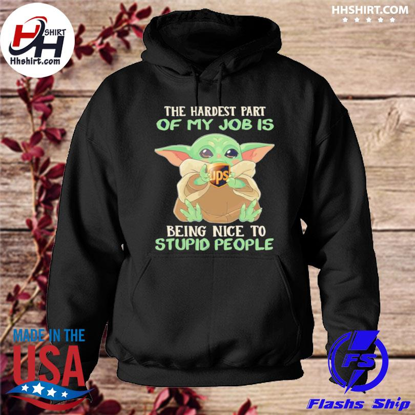 Official Baby Yoda hug ups the hardest part of my job is being nice to stupid people hoodie