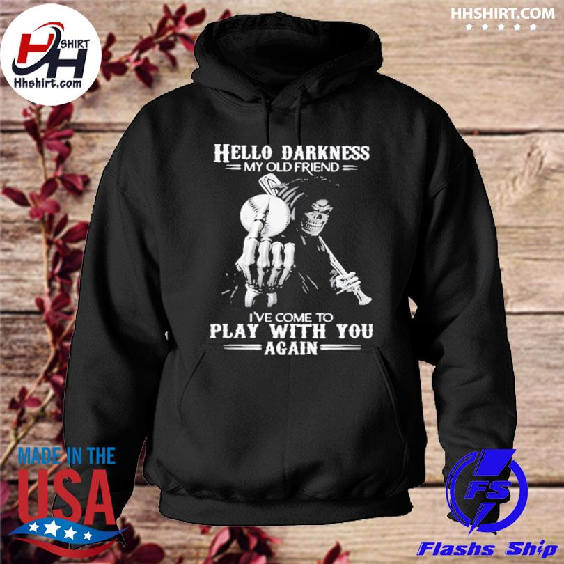 Skull hello darkness my old friend I've come to play with you again hoodie
