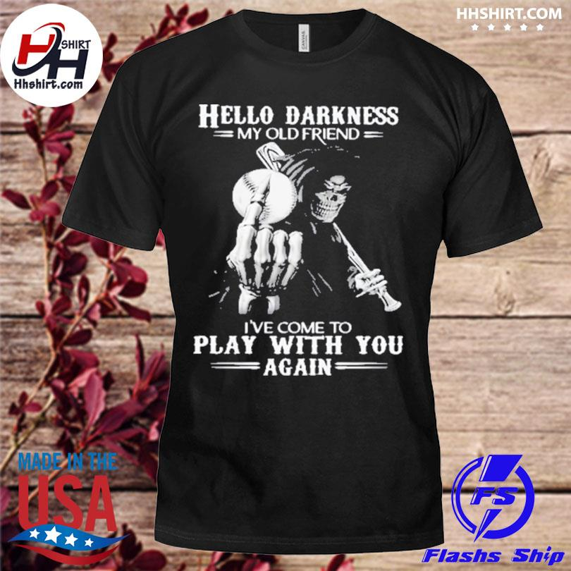 Skull hello darkness my old friend I've come to play with you again shirt