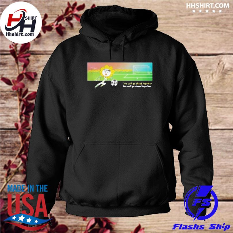 Soccer we will go ahead together hoodie