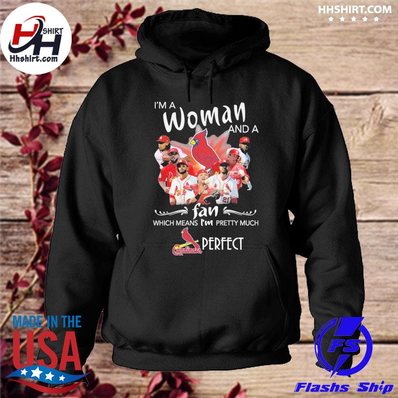 St louis cardinals I'm a woman and a fan which means I'm pretty much perfect hoodie