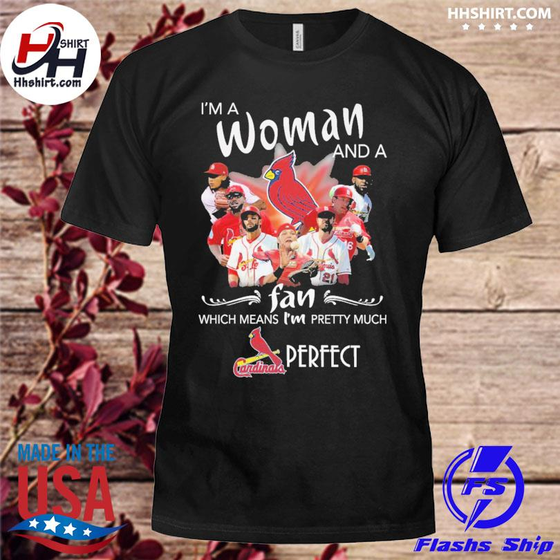 St louis cardinals I'm a woman and a fan which means I'm pretty much perfect shirt