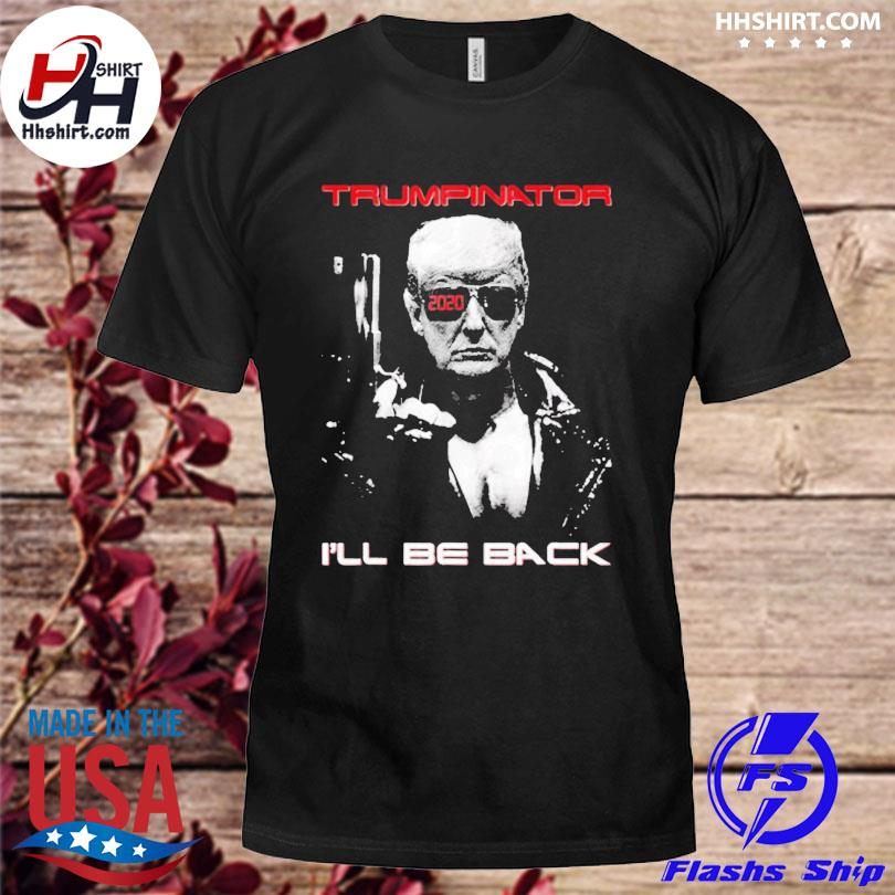 Trumpinator I'll be back shirt