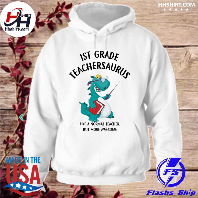1st grade teacher saurus like a normal teacher but more awesome s hoodie