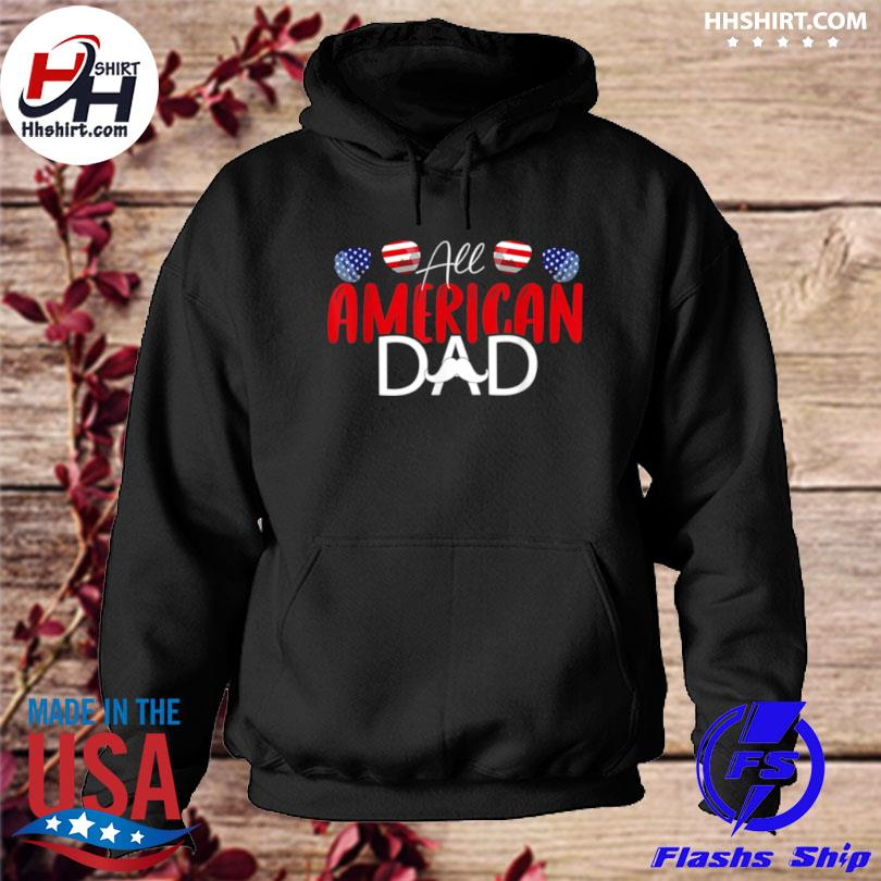All American Dad 4th of July Fathers Day Daddy s hoodie