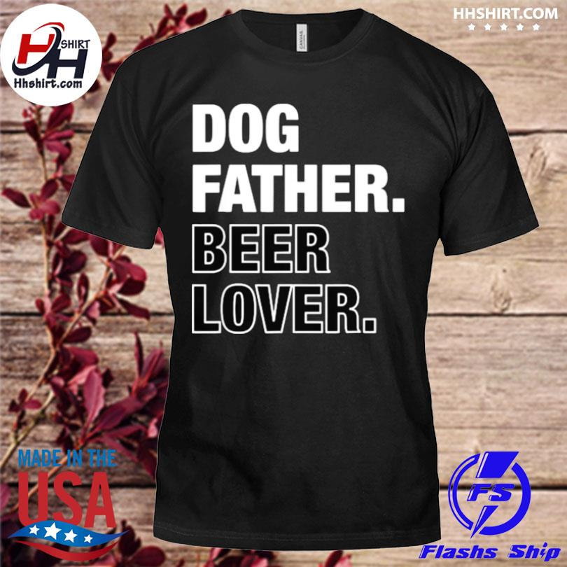 Dog father beer lover father's day shirt