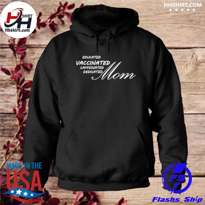 Educated vaccinated caffeinated dedicated Mom s hoodie