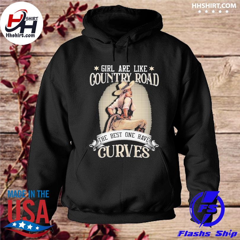 Girl are like country road cowgirl the best one have curves s hoodie