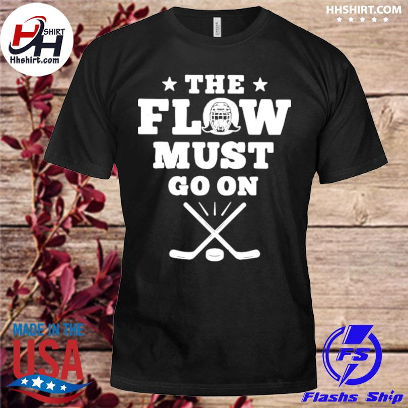 Hockey the flow must go on shirt