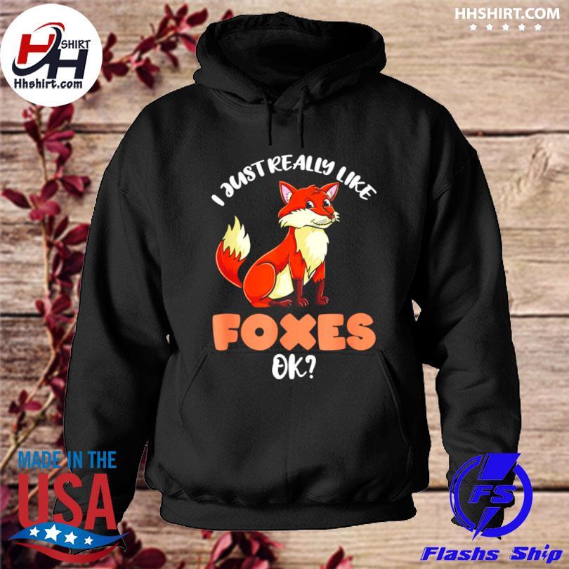 I just really like foxes ok s hoodie