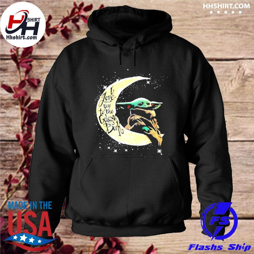 I love you to the galaxy and back moon Yoda s hoodie