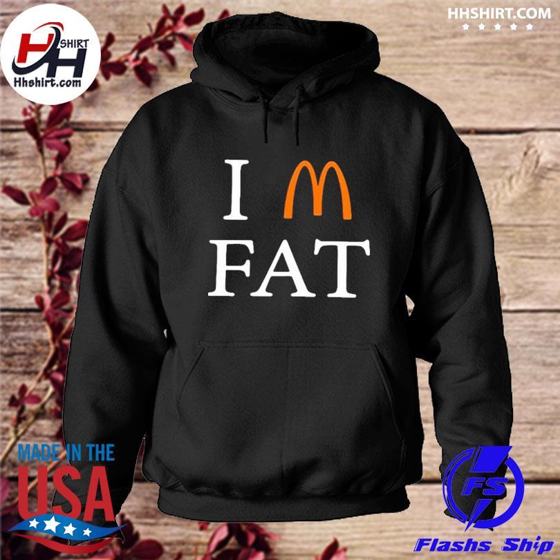 I'm fat McDonalds s hoodie