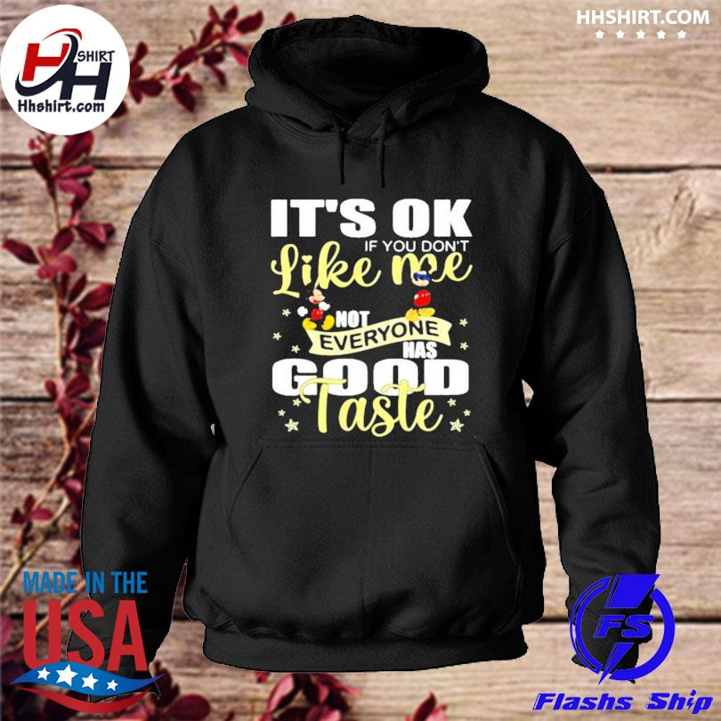 Its ok if you dont like me not everyone has good taste mickey s hoodie