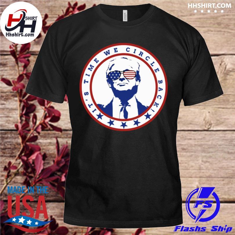 Its Time We Circle Back to Trump shirt
