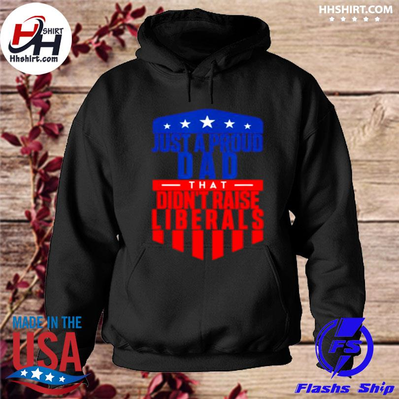 Just a proud dad that didn't raise liberals s hoodie