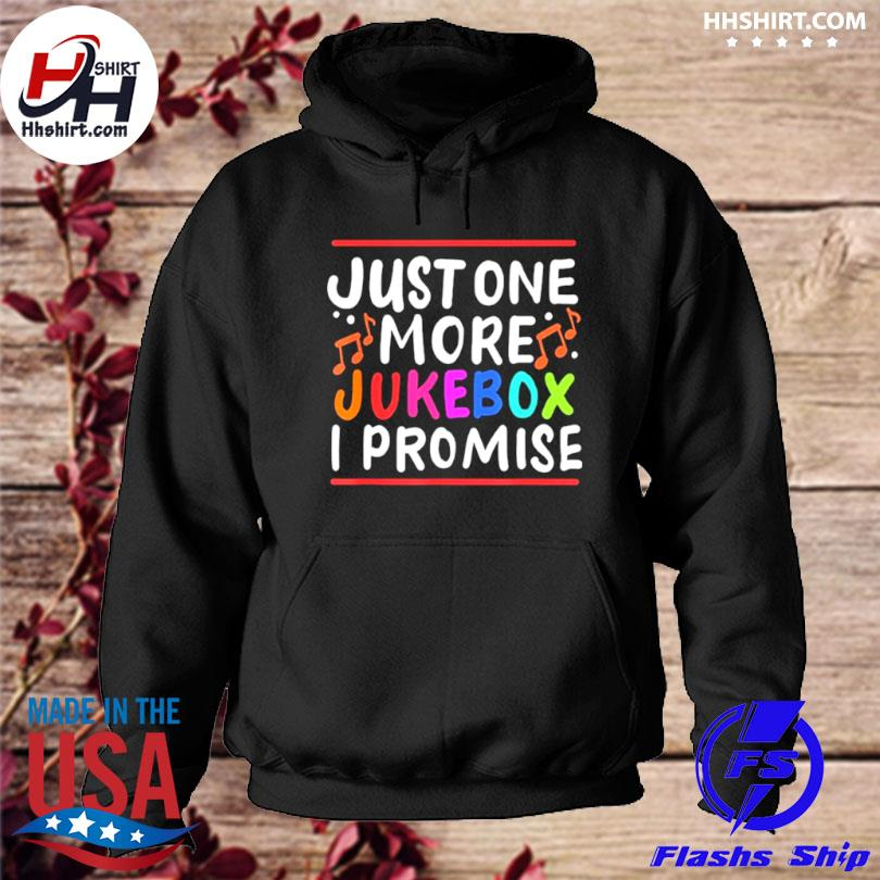 Just One More Jukebox I Promise s hoodie
