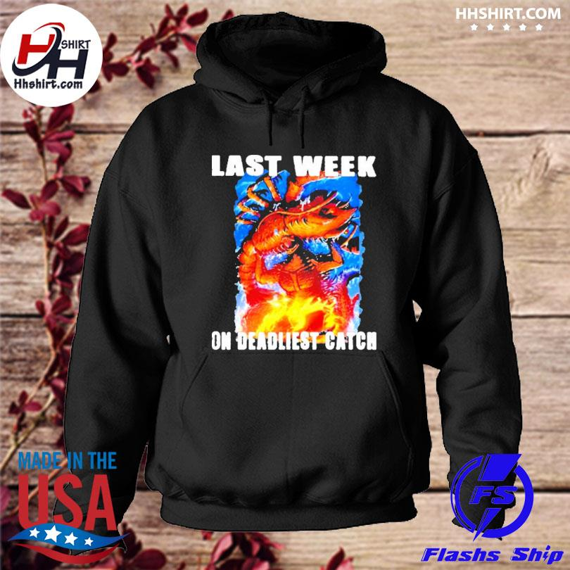 Last week on deadliest catch king and godzilla s hoodie