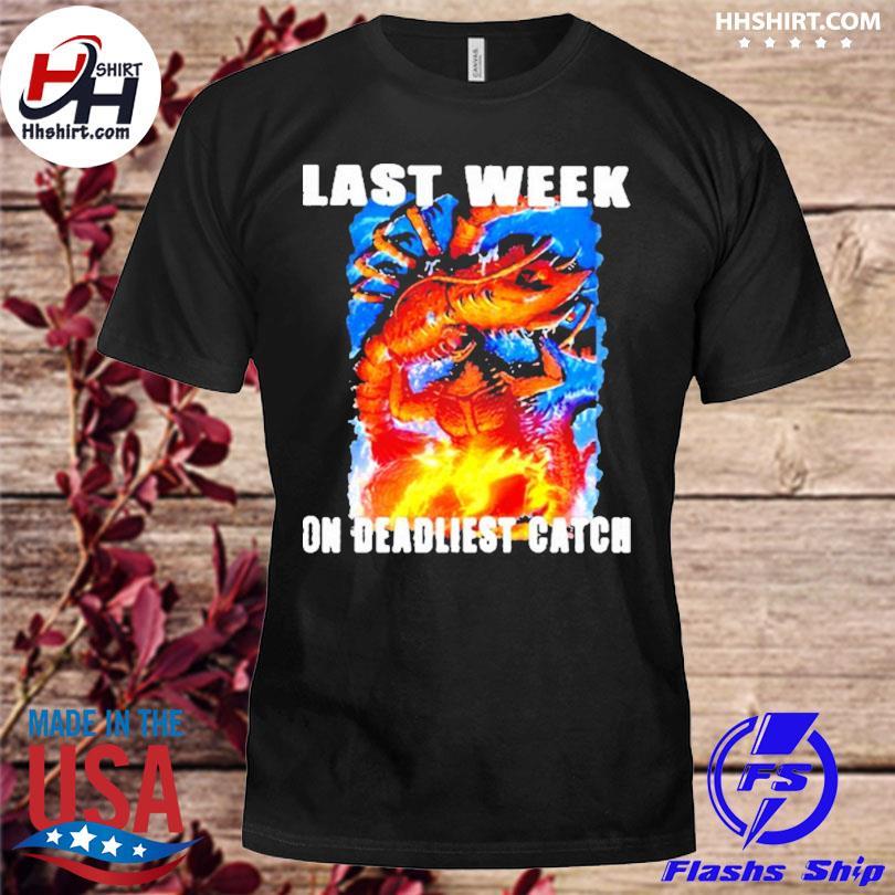 Last week on deadliest catch king and godzilla shirt