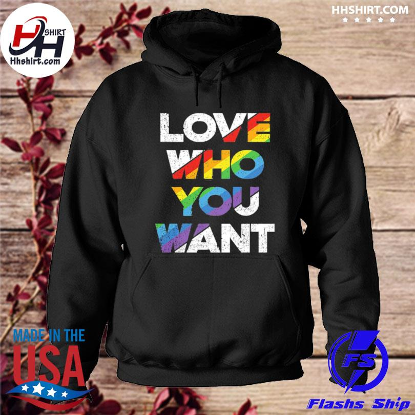 Love Who You Want Rainbow Pride Gay Pride LGBTQ s hoodie