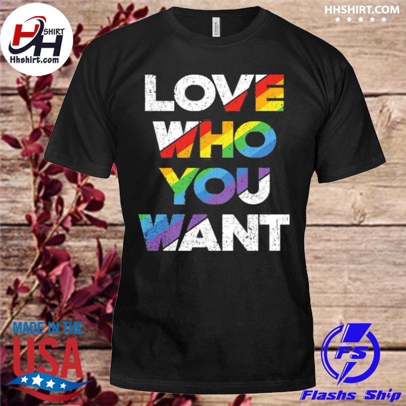 Love Who You Want Rainbow Pride Gay Pride LGBTQ shirt