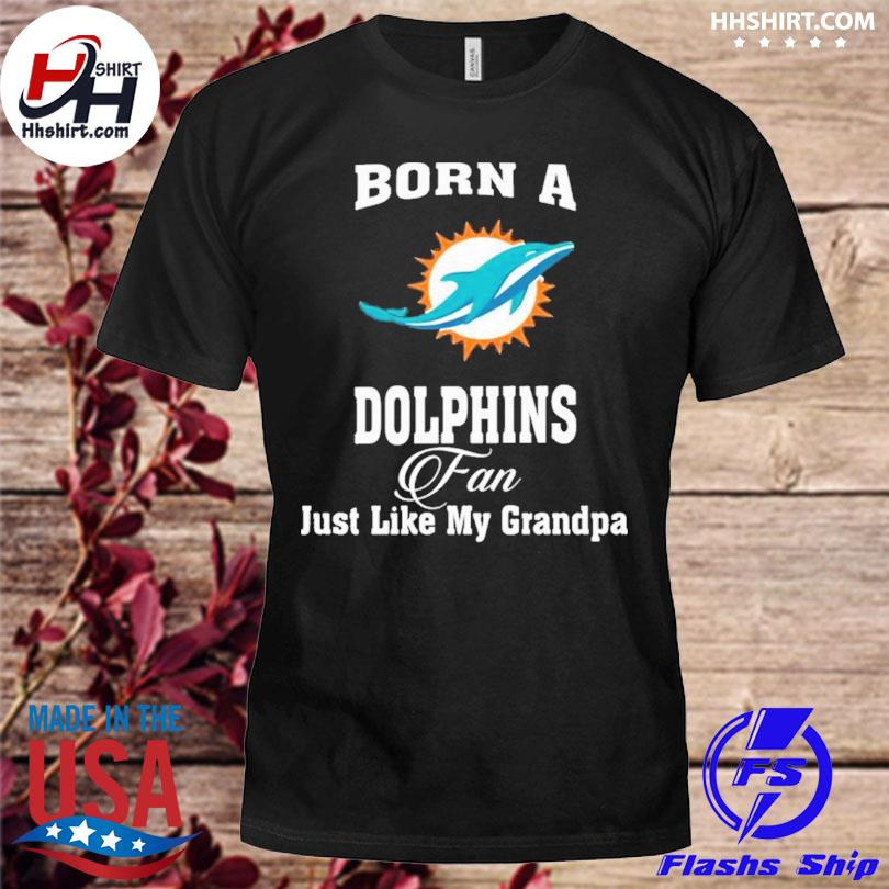 Miami Dolphins Born A Dolphins Fan Just Like My Grandpa shirt