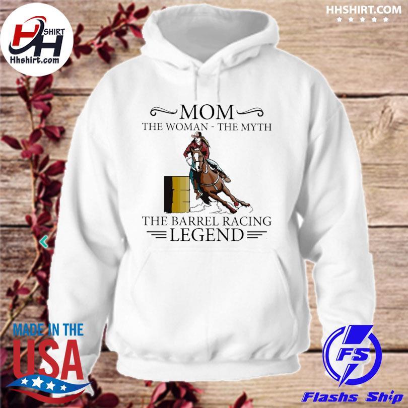 Mom the barrel racer legend the real racing legend s hoodie