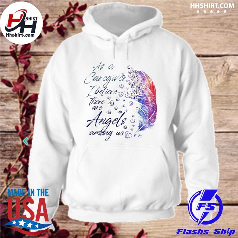 Official As a caregiver I believe there are angels among us s hoodie