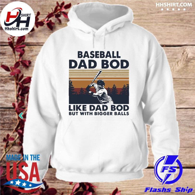 Official Baseball dad bod like dad bod but with bigger balls fathers day vintage s hoodie