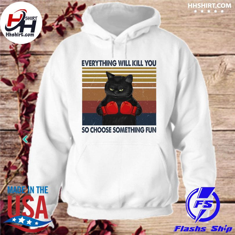 Official Black Cat everything will kill you so choose something fun vintage s hoodie