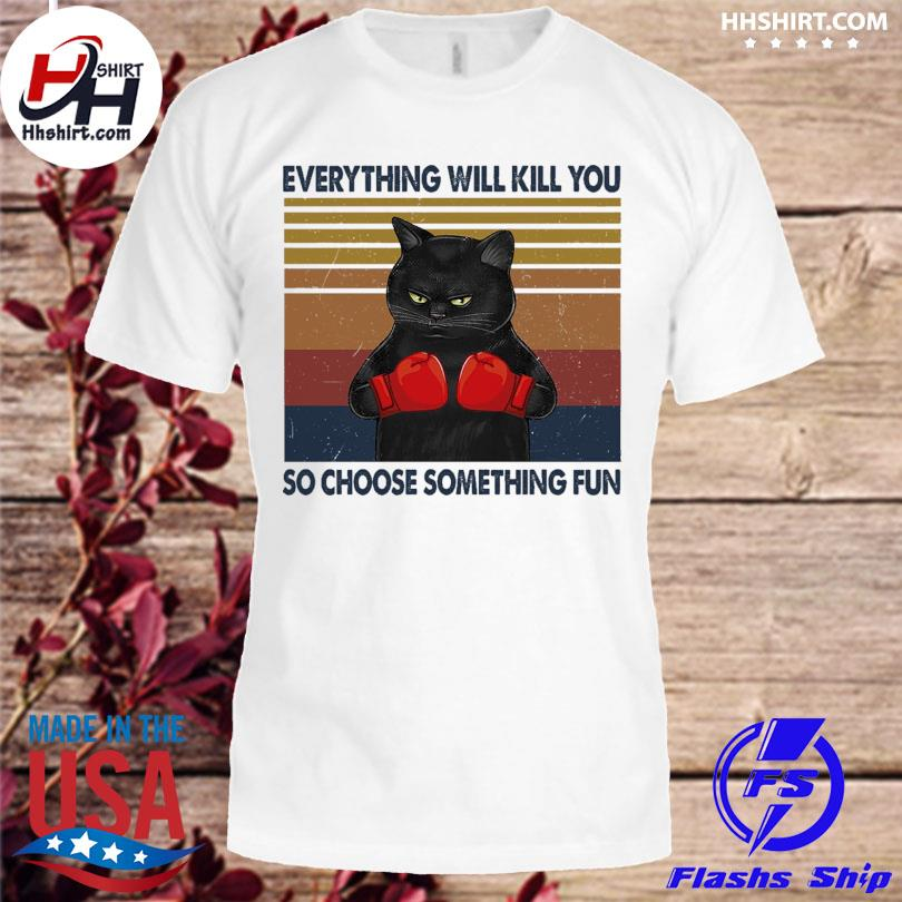 Official Black Cat everything will kill you so choose something fun vintage shirt